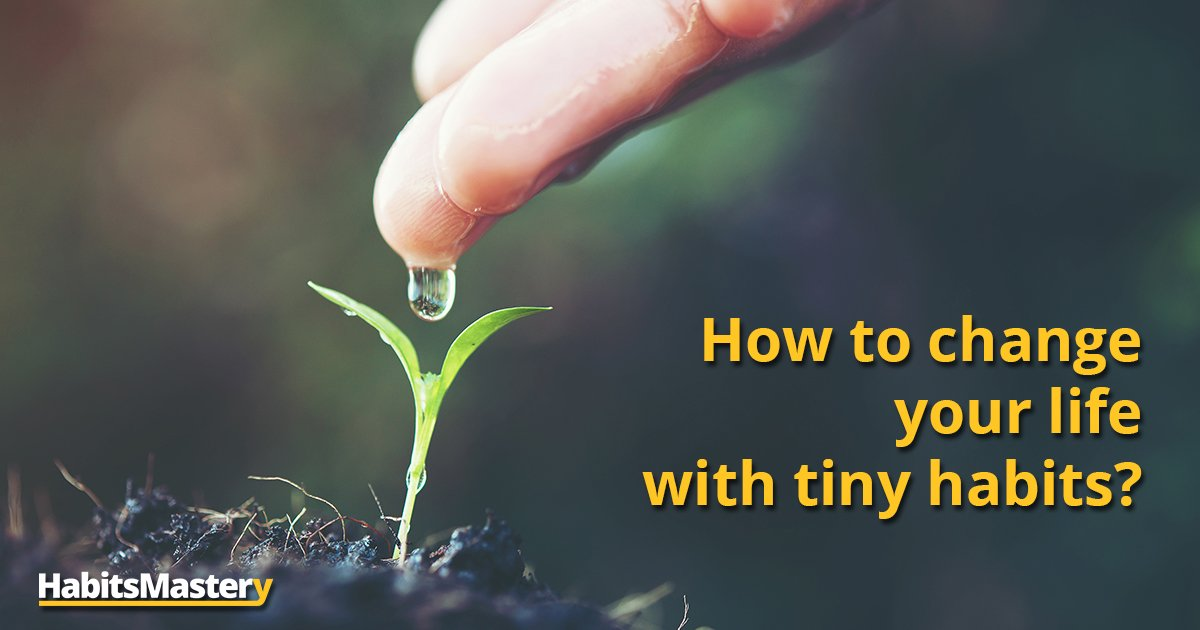 How to change your life with tiny habits?