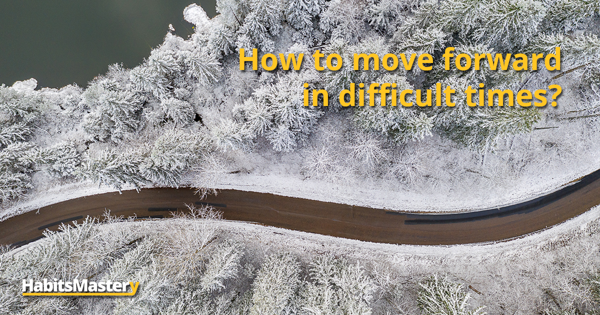 How to move forward in difficult times