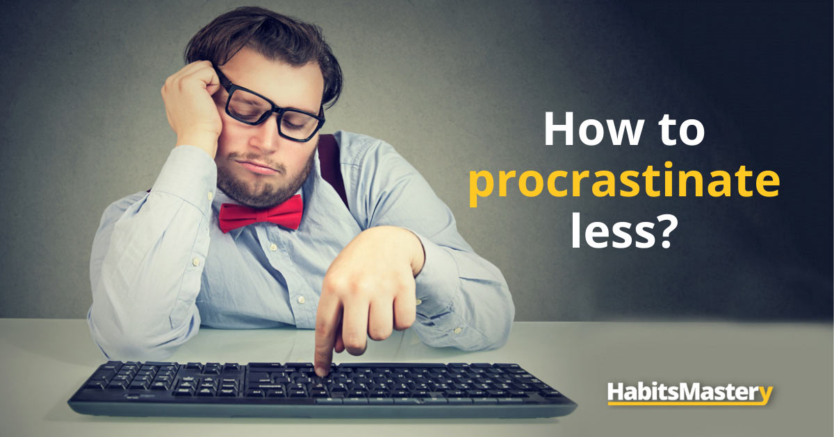 How to procrastinate less?